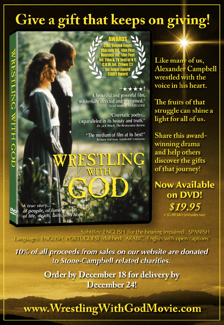 WRESTLING WITH GOD on DVD!  The true story of Alexander Campbell and the beginnings of the Restoration Movement.  Award-winning drama.